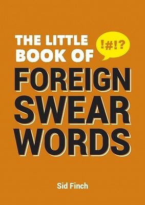 The Little Book of Foreign Swear Words (Paperback), Finch, Sid, Burgess, Emma, .
