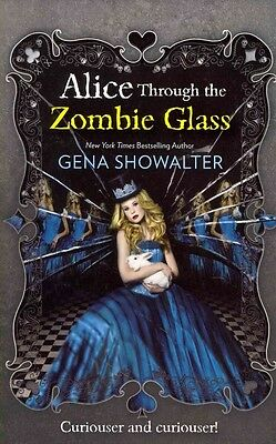 Alice Through the Zombie Glass (the White Rabbit Chronicles, by Gena Showalter