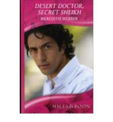 Desert Doctor, Secret Sheikh (Mills & Boon Romance) by Meredith Webber | Hardcov