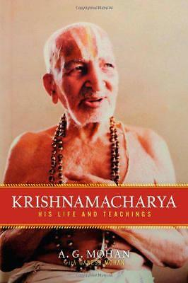 Krishnamacharya: His Life and Teachings by A.G. Mohan, Ganesh Mohan | Paperback