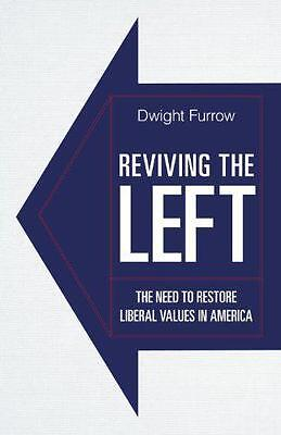 Reviving the Left: The Need to Restore Liberal Values in America by Dwight Furro