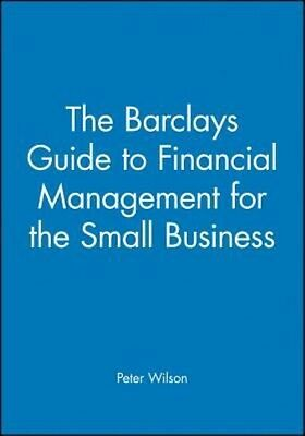 The Barclays Guide to Financial Management for the Small Business by Peter Wilso