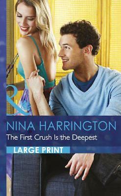 The First Crush Is the Deepest (Mills & Boon Largeprint Romance) by Harrington,