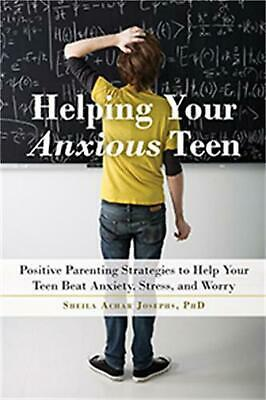 Helping Your Anxious Teen: Positive Parenting Strategies to Help Your Teen Beat