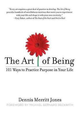 The Art of Being: 101 Ways to Practice Purpose in Your Life by Dennis Merritt Jo