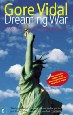 Dreaming War: Blood for Oil and the Cheney-Bush Junta by Vidal, Gore | Paperback