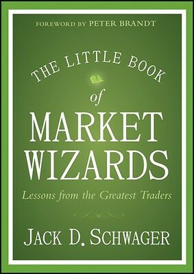 The Little Book of Market Wizards: Lessons from the Greatest Traders (Little Bo.