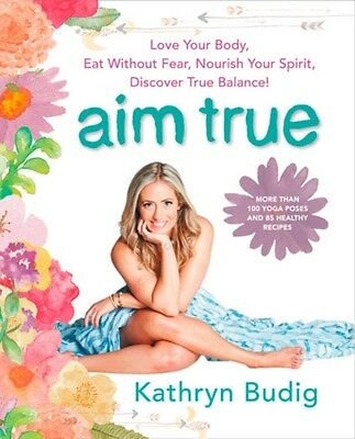 Aim True: Love Your Body, Eat Without Fear, Nourish Your Spirit, Discover True .