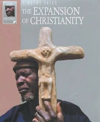 The Expansion of Christianity by Timothy Yates Paperback Book