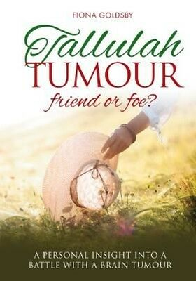 Tallulah Tumour - Friend or Foe?: A Personal Insight Into a Battle with a Brain