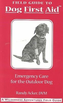 Field Guide to Dog First Aid: Emergency Care for the Outdoor Dog by Randy Acker