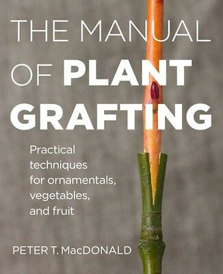 The Manual of Plant Grafting: Practical Techniques for Ornamentals, Vegetables .