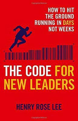 The Code for New Leaders: How to Hit the Ground Running in Days Not Weeks, Lee,