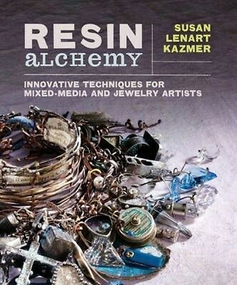 Resin Alchemy: Innovative Techniques for Mixed-Media and Jewelry Artists by Susa