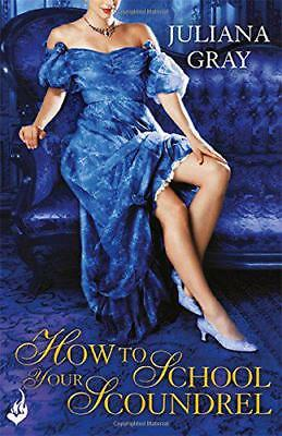 How To School Your Scoundrel: Princess In Hiding Book 3, Gray, Juliana | Paperba