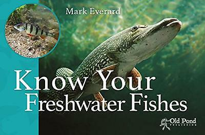 Know Your Freshwater Fishes (Know Your... Series), Mark Everard | Paperback Book
