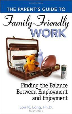 Parent's Guide to Family-friendly Work: Finding the Balance Between Employment a