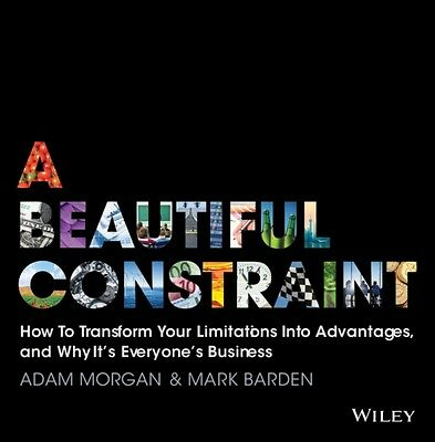 A Beautiful Constraint: How to Transform Your Limitations into Advantages, and .
