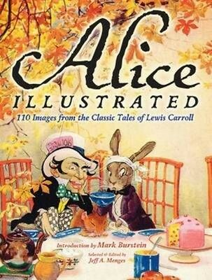 Alice Illustrated: 120 Images from the Classic Tales of Lewis Carroll by Jeff A