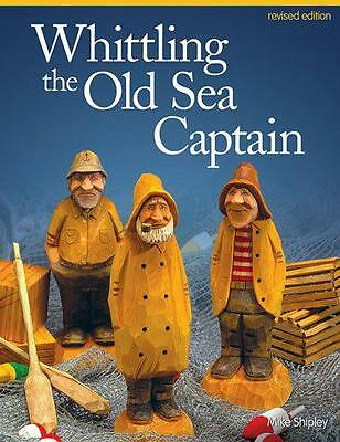 Whittling the Old Sea Captain, Revised Edition, Mike Shipley | Paperback Book |
