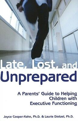 Late, Lost, and Unprepared: A Parents' Guide to Helping Children with Executive.