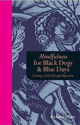 Mindfulness for Black Dogs & Blue Days: Finding a Path Through Depression (Hard.