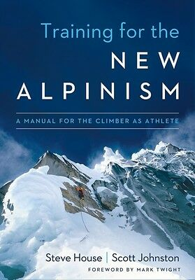 Training for the New Alpinism (Paperback), HOUSE, STEVE, Johnston, Scott, Twigh.