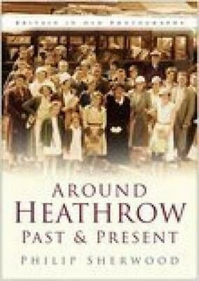 Around Heathrow Past and Present by Philip Sherwood Paperback Book (English)