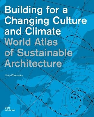 Building for a changing culture and climate : world atlas of sustainable archite