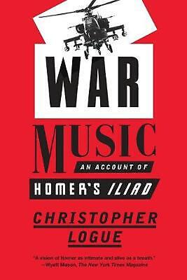 War Music: An Account of Homer S Iliad by Christopher Logue (English) Paperback