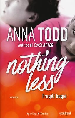 Fragili bugie. Nothing less - Todd Anna