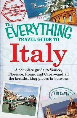 The Everything Travel Guide to Italy: A Complete Guide to Venice, Florence, Rome