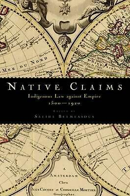 Native Claims: Indigenous Law against Empire, 1500-1920 by Saliha Belmessous (En