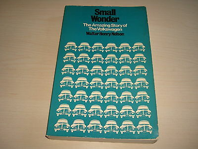 Small Wonder The Amazing Story Of The Volkswagen By Walter Henry Nelson - 1970