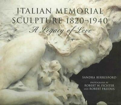 Italian Memorial Sculpture 1820-1940: A Legacy of Love by Sandra Beresford (Engl