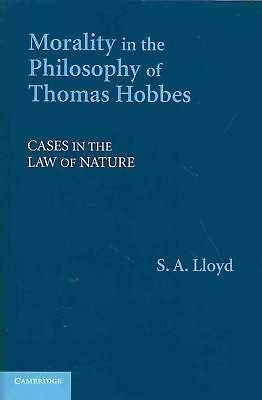 Morality in the Philosophy of Thomas Hobbes: Cases in the Law of Nature by S.A.