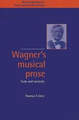 Wagner's Musical Prose: Texts and Contexts by Thomas S. Grey (English) Paperback