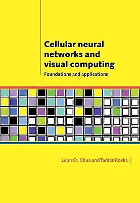 Cellular Neural Networks and Visual Computing: Foundations and Applications by L