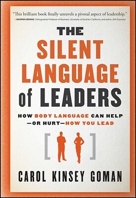 The Silent Language of Leaders: How Body Language Can Help or Hurt How You Lead.
