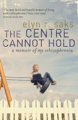 The Centre Cannot Hold: A Memoir of My Schizophrenia (Paperback), Saks, Elyn R..