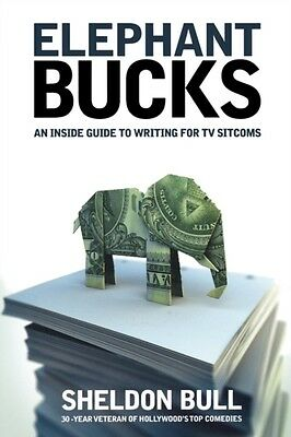 Elephant Bucks: An Insider's Guide to Writing for TV Sitcoms: The Inside Guide .