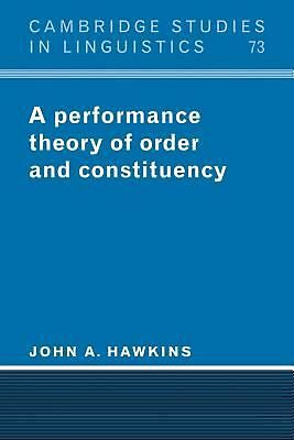 A Performance Theory of Order and Constituency by John A. Hawkins (English) Pape