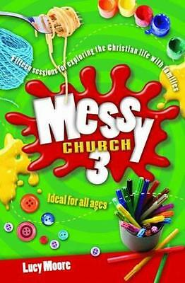 Messy Church: 3: Fifteen Sessions for Exploring the Christian Life with Families