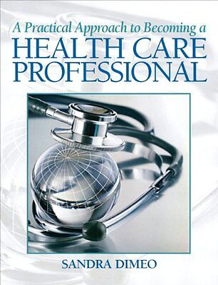A Practical Approach Becoming a Health Care Professional,PB,Sandra Dimeo - NEW