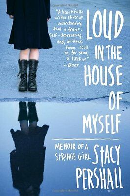 Loud in the House of Myself: Memoir of a Strange Girl,PB,Pershall, Stacy - NEW