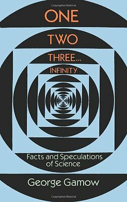 One, Two, Three...Infinity: Facts and Speculations of Science (Dover Books on M