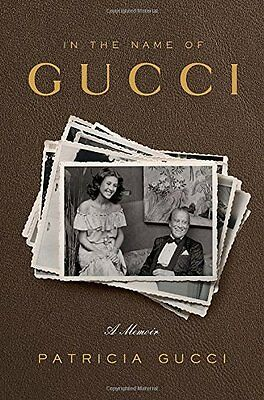 In the Name of Gucci: A Memoir,HC,Patricia Gucci - NEW