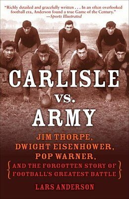 Carlisle vs. Army: Jim Thorpe, Dwight Eisenhower, Pop Warner, and the Forgotten