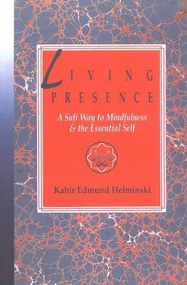 Living Presence: Sufi Way to Mindfulness and the Unfolding of the Essential Sel