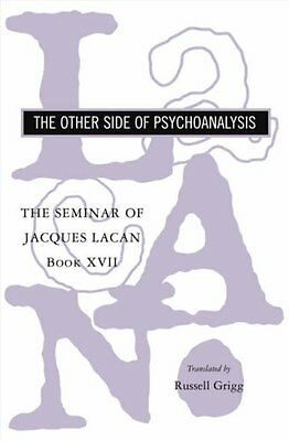 The Seminar of Jacques Lacan: The Other Side of Psychoanalysis: Other Side of P